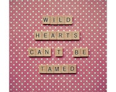 Quote art print - wall art - wild hearts can't be tamed - girly art - quote fine art photograph - sassy decor - girly home decor