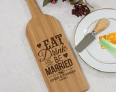 Personalized Eat Drink and be Married Wine Bottle Cheese Cutting Board Engraved Wedding Gift