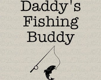 Daddy's Fishing Buddy Baby Decor Art Nursery Decor Art Printable Digital Download for Iron on Transfer Fabric Pillows Tea Towel DT1541