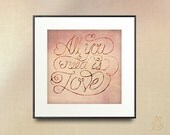 All You Need Is Love // Motivational Art Print // Inspirational Quote Poster // Typography Wall Decor Home Decor // 5x5 8x8 10x10 12x12