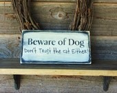 "funny pet sign ""beware of dog, funny dog sign, funny cat sign, wood sign, rustic sign, don't trust the cat either"" made of wood.  sign"