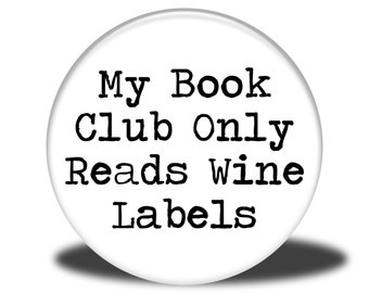 My Book Club Only Reads Wine Labels - Magnet, Mirror, Bottle Opener or Pin
