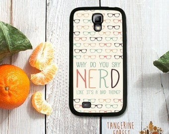Why Do You Say NERD Like It's A Bad Thing Case. Choose Samsung Galaxy S4 or S5!