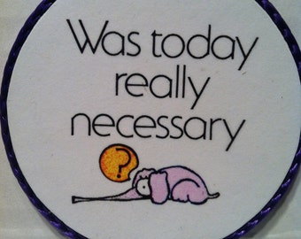 "Handmade ""Was Today Really Necessary"" magnet ,1990's"