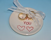 """Love ring holder bowl,  w/ """"Love You"""" wording, red hearts and white glaze, Wedding Ring bearer dish, B-day gift"""