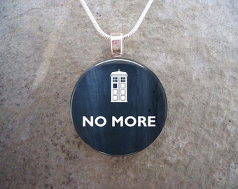Doctor Who Jewelry - No More - Glass Pendant Necklace - RETIRING 2017