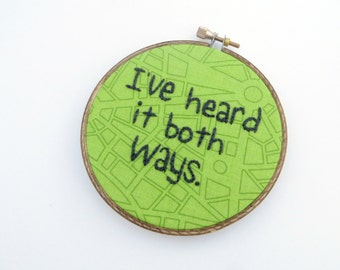 ON SALE - I've Heard it Both Ways Embroidery Hoop : Psych TV Show Quote Hand Embroidered Art / Shawn & Gus