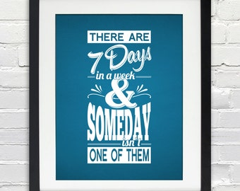 There are 7 Days in a week & Someday isn't One of Them, Personalized Quote Poster, Print or Canvas. 8x10, 11x14, 16x20, 20x30