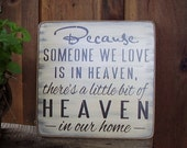 Wood Sign, Because Someone We Love Is In Heaven Theres A Little Bit Of Heaven In Our Home, Distressed, Handmade