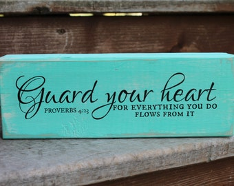 "Proverbs 4:23 - ""Guard your heart for everything you do flows from it."""