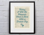 Today I Will Be Happier Than a Bird With a French Fry - Inspirational Quote Dictionary Page Book Art Print - DPQU032