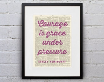 Courage Is Grace Under Pressure / Ernest Hemingway- Inspirational Quote Dictionary Page Book Art Print - DPQU001