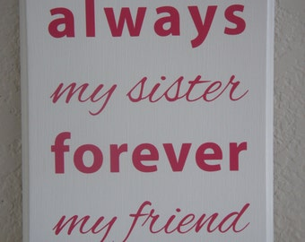 Sister Plaque sign -  Always my sister forever my friend - Great gift and keepsake for your sister, borther, auntie , uncle mother, father