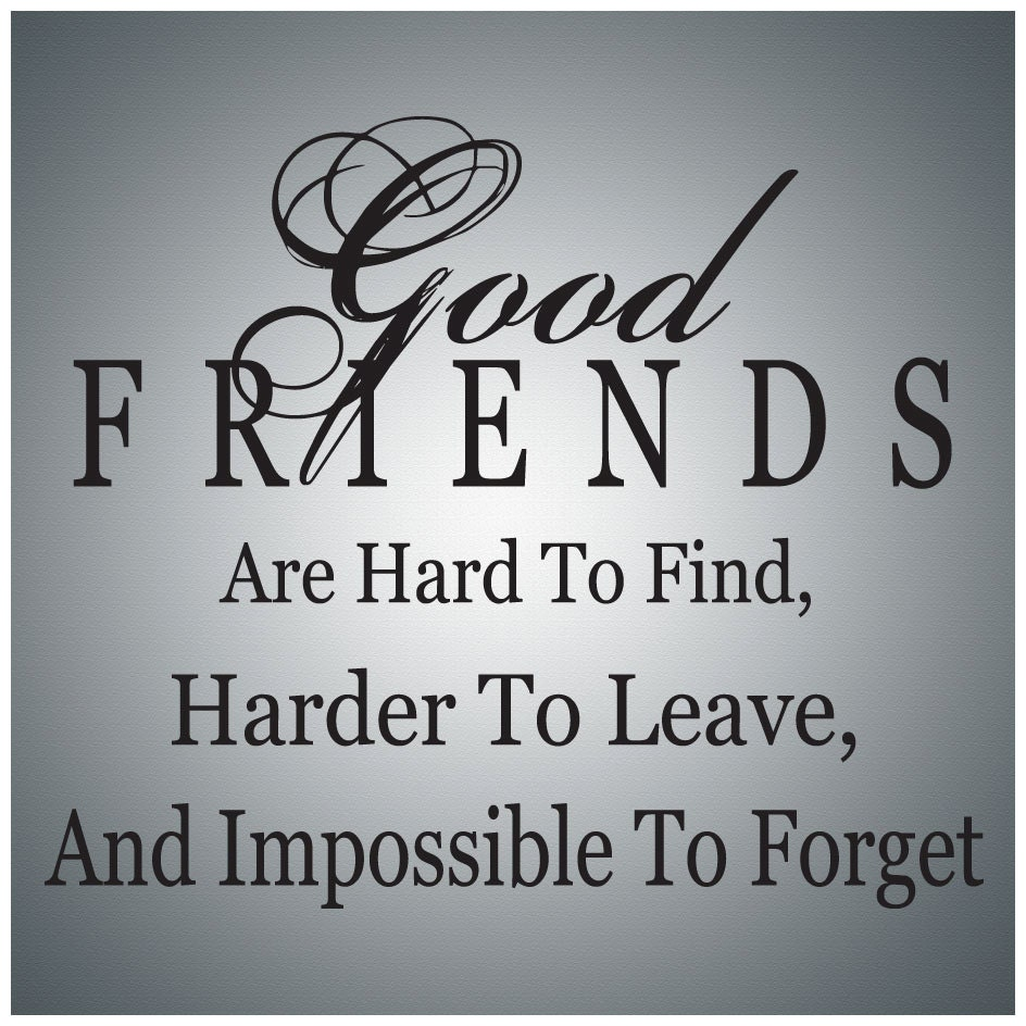 Good Friends are Hard to Find Harder to Leave Wall Decal by AtomicImprints