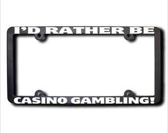 I'd Rather Be CASINO Gambling License Plate Frame (T) Made in USA