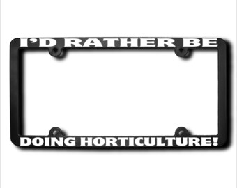 I'd Rather Be DOING Horticulture License Plate Frame (T) USA
