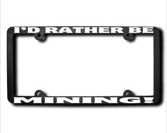 I'd Rather Be Mining License Plate Frame (T) Made in USA