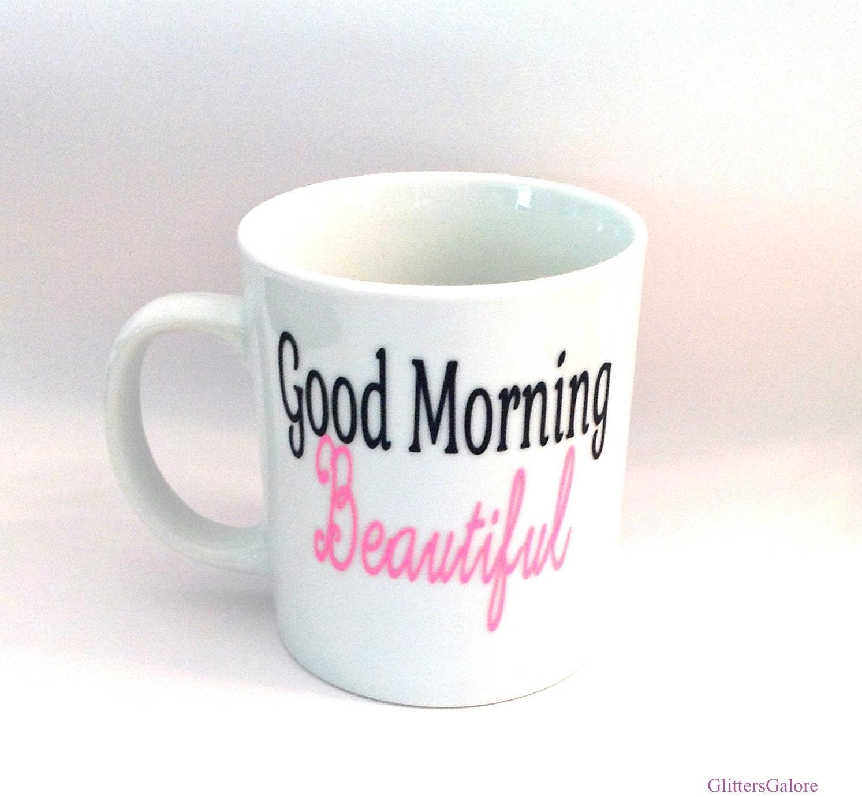 Good Morning Beautiful Coffee Mug By Glittersgalore On Etsy