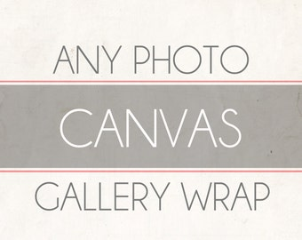 Any Photo, Canvas Gallery Wrap Upgrade, Fine Art Photography