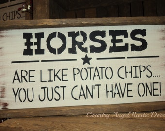 HORSES are like Potato Chips- You just can't have one -handpainted Rustic wood sign,  western rustic, HORSE LOVER, Barn Decor
