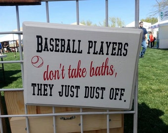 Baseball Players dont take baths, they just dust off