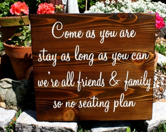 COME As YOU ARE / No Seating Plan / Rustic Wedding Signs16 x 19