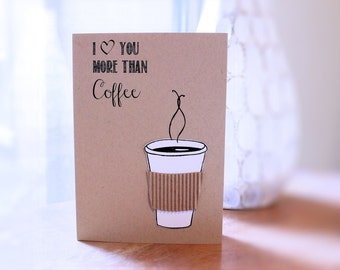 I Love You More Than Coffee Card (Valentine's/Love/Anniversary/Just Because)