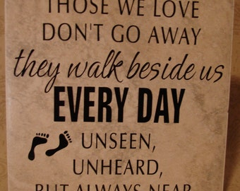 Those we love don't go away, they walk beside us everyday tile