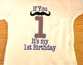 Personalized mustache 1st birthday shirt - if you mustache its my first birthday shirt