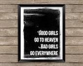 Instant Download / Good Girls Go to Heaven, Bad Girls Go Everywhere / printable quote 8x10 typography poster