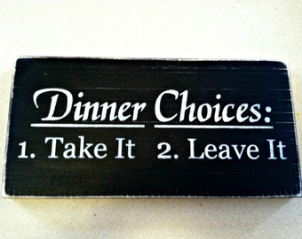 Dinner Choices.. 1) Take It 2) Leave It Painted Wood Sign. Kitchen Menu Sign. Mothers Day Sign. Grandmothers Kitchen, Funny Saying Wood Sign