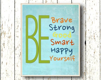 Be Brave Strong Good Happy Yourself - Blue green red yellow orange Art for children - Kids wall art Playroom Family Room -  8x10 or 11x14