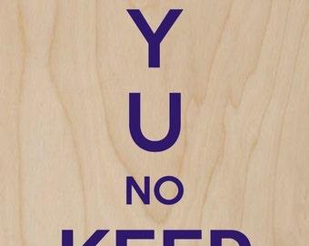 Y U No Keep Calm? Internet Meme - Plywood Wood Print Poster Wall Art WP - DF - 0593