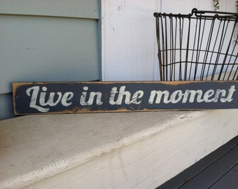 Live In The Moment - Hand Painted Wooden Sign in Gray and white - rustic home decor