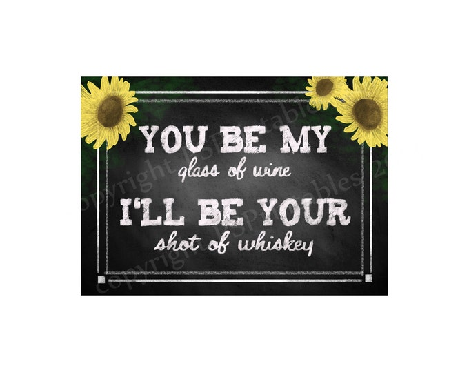 You be My glass of Wine, I'll be your shot of whiskey - Printable Sunflower Chalkboard Bar Sign -  instant download - DIY