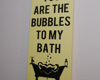 Bathroom decor - Bath decor - Bathroom sign - love sign - You are the bubbles to my bath - wall art - customizable sign - home decor