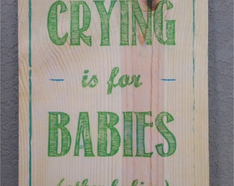 Funny Nursery Art - Crying is for Babies -  Solid Colorado Pine