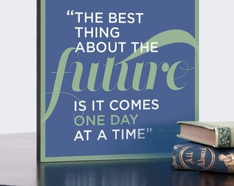 Inspirational Quote Wall Art Gallery Block, The best thing about the future is it comes one day at a time, 8x8, 12x12, or 16x16 inches