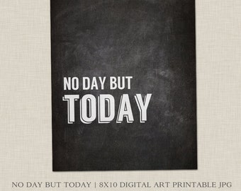 INSTANT DOWNLOAD   No Day But Today   RENT Broadway Musical Quote   Motivational Art Printable Poster (to print on your own)   8x10 jpg file
