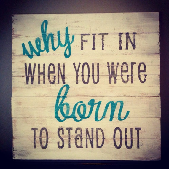 Stand Out Quotes: Why Fit In When You Were Born To Stand Out. Custom Pallet