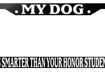 license plate frame my dog is smarter than your honor student 389 - Dog License Plate Frames