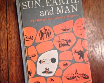 Sun, Earth, and Man by George and Eunice Bischof