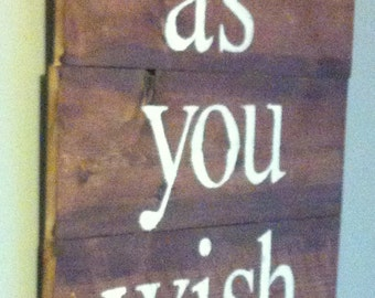 "The Princess Bride movie quote ""as you wish"" reclaimed wood sign"