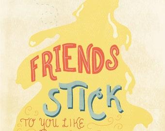 Friends Stick to you like Honey Print
