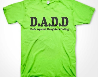 DADD Dads against daughters Dating T-shirt #1 New Daddy Pa Best Father Fathers Day Gift Shirts