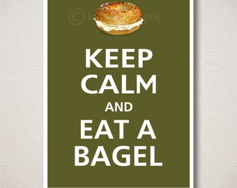 Keep Calm and EAT A BAGEL Typography Kitchen Art Print 5x7 (Featured color: Dark Olive--choose your own colors)