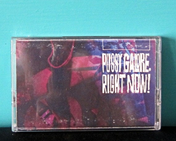 Pussy Galore - Right Now! Cassette Tape