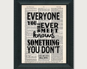 Bill Nye Quote - Everyone You Will Ever Meet Knows Something You Don't  -  Science Quote - Geek Gift -  dictionary print - typography