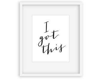 I Got This - 8x10 Digital Download - typography art, Motivational quote, wall decor, home decor, wall art, office decor, gift, download