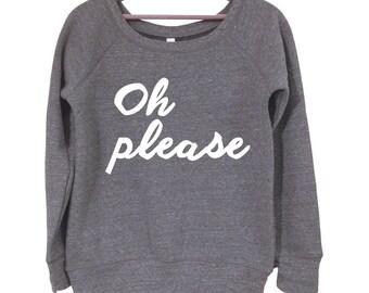 Oh Please Sweatshirt